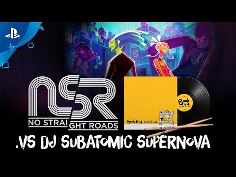 No Straight Roads - .vs DJ Subatomic Supernova | PS4