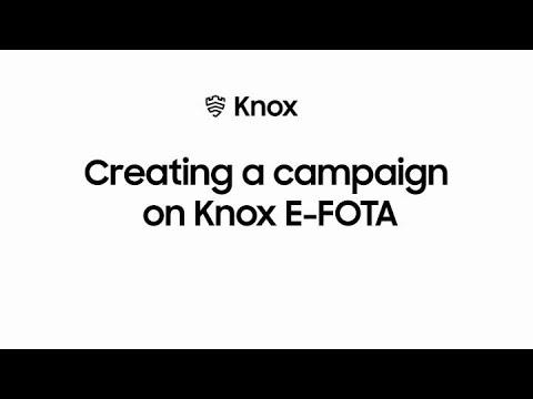 Knox: Creating a campaign on Knox E-FOTA   Samsung