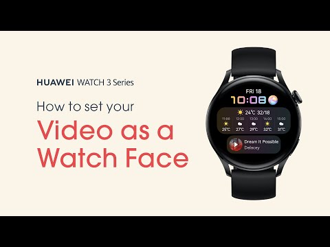 HUAWEI WATCH 3 Series – How-to Set Up a Video Watch Face